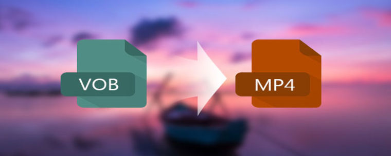 How to Convert VOB to MP4 in Mac OS & Windows